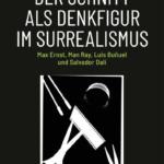 Der Schnitt als Denkfigur im Surrealismus: Max Ernst